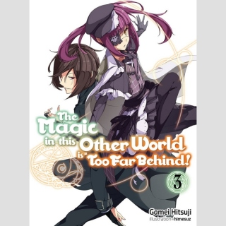 The Magic in this Other World is Too Far Behind! vol. 3 [Light Novel]