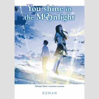 You Shine in the Moonlight [Novel] (Einzelband)